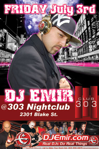 Denver's Best DJ DJ Emir at 303 Nightclub Friday July 3rd July 4th Weekend 2009 Nightclub Flyer Design